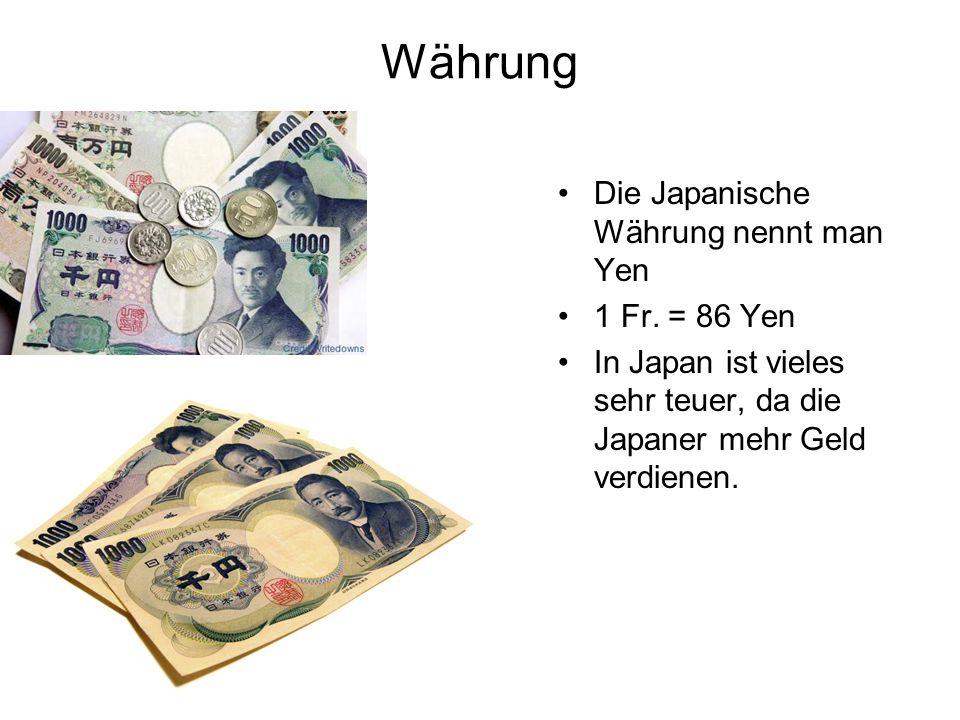 Währung Die Japanische Währung nennt man Yen 1 Fr.