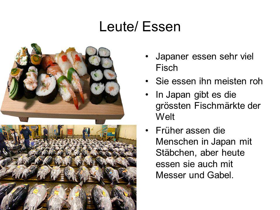 Leute/ Essen Japaner essen sehr viel Fisch Sie essen ihn meisten roh In Japan gibt es die grössten Fischmärkte der Welt Früher assen die Menschen in Japan mit Stäbchen, aber heute essen sie auch mit Messer und Gabel.