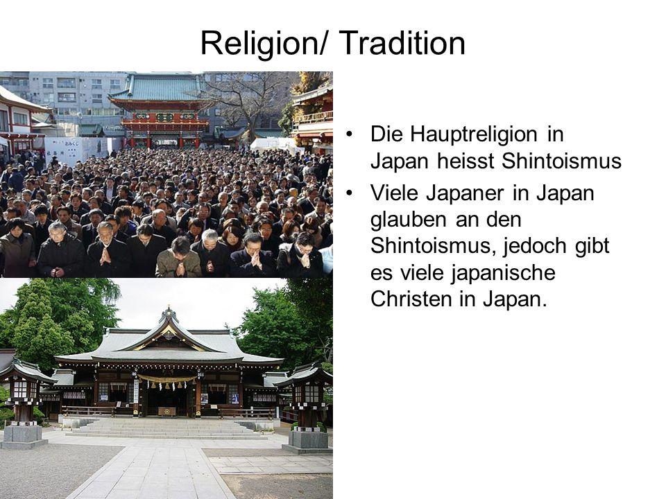 Religion/ Tradition Die Hauptreligion in Japan heisst Shintoismus Viele Japaner in Japan glauben an den Shintoismus, jedoch gibt es viele japanische Christen in Japan.