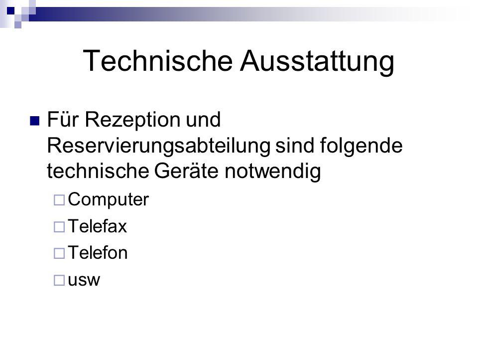 Technische Ausstattung Für Rezeption und Reservierungsabteilung sind folgende technische Geräte notwendig  Computer  Telefax  Telefon  usw