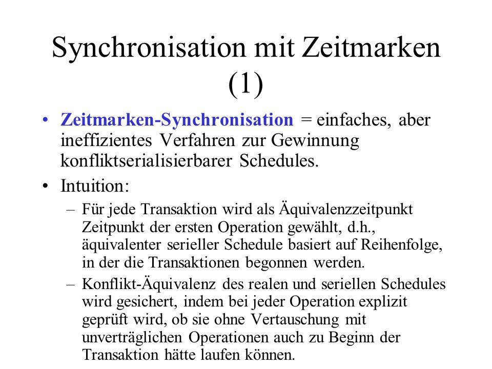 Synchronisation mit Zeitmarken (1) Zeitmarken-Synchronisation = einfaches, aber ineffizientes Verfahren zur Gewinnung konfliktserialisierbarer Schedules.