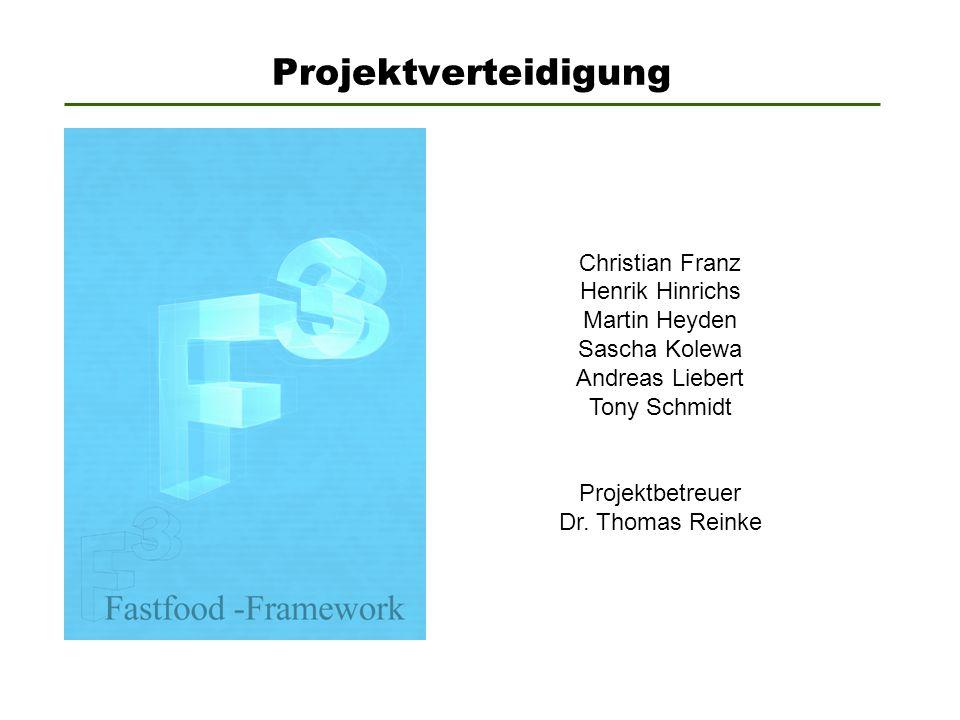 Projektverteidigung Christian Franz Henrik Hinrichs Martin Heyden Sascha Kolewa Andreas Liebert Tony Schmidt Projektbetreuer Dr. Thomas Reinke