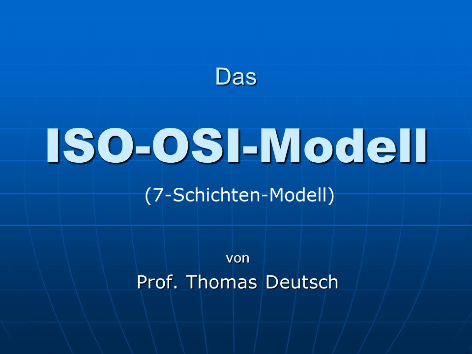 Das ISO-OSI-Modell von Prof. Thomas Deutsch (7-Schichten-Modell)