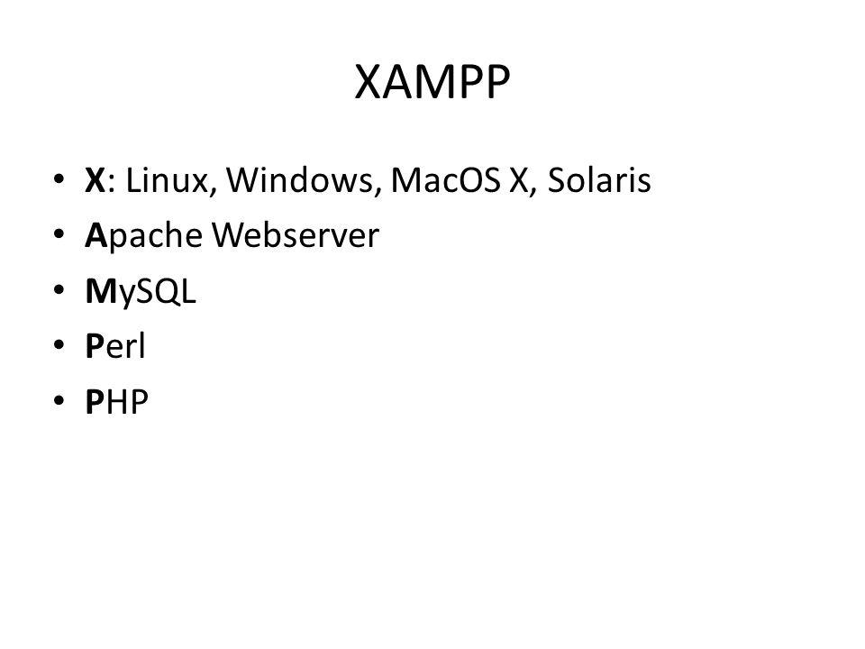 XAMPP X: Linux, Windows, MacOS X, Solaris Apache Webserver MySQL Perl PHP
