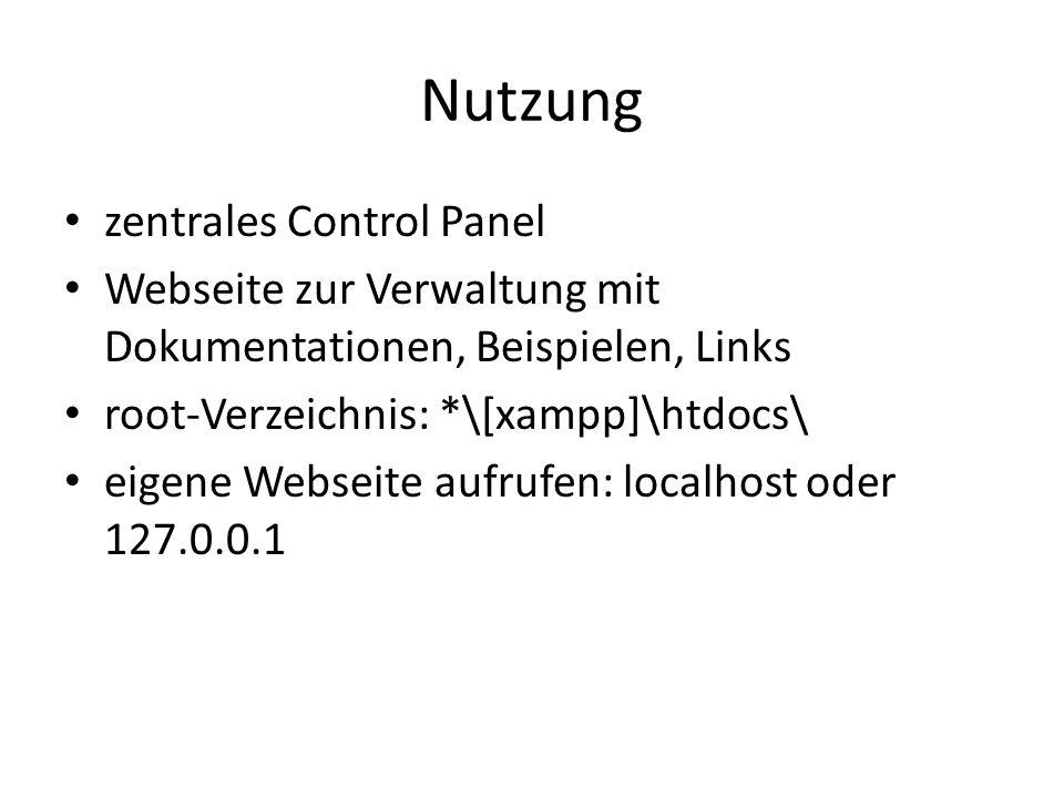 Nutzung zentrales Control Panel Webseite zur Verwaltung mit Dokumentationen, Beispielen, Links root-Verzeichnis: *\[xampp]\htdocs\ eigene Webseite aufrufen: localhost oder 127.0.0.1