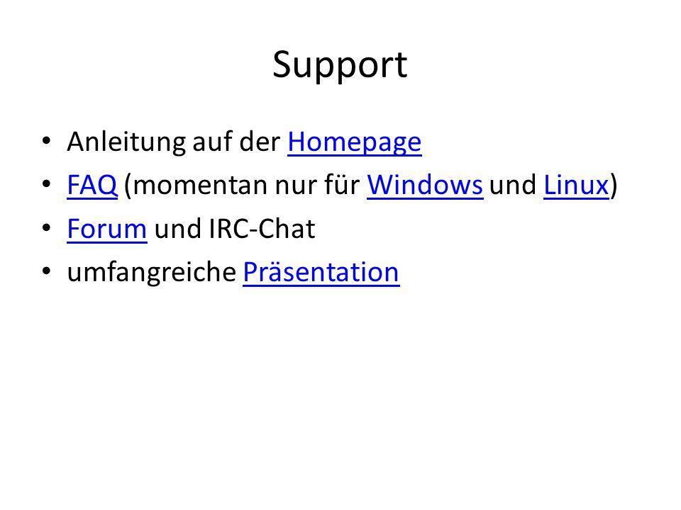 Support Anleitung auf der HomepageHomepage FAQ (momentan nur für Windows und Linux) FAQWindowsLinux Forum und IRC-Chat Forum umfangreiche PräsentationPräsentation