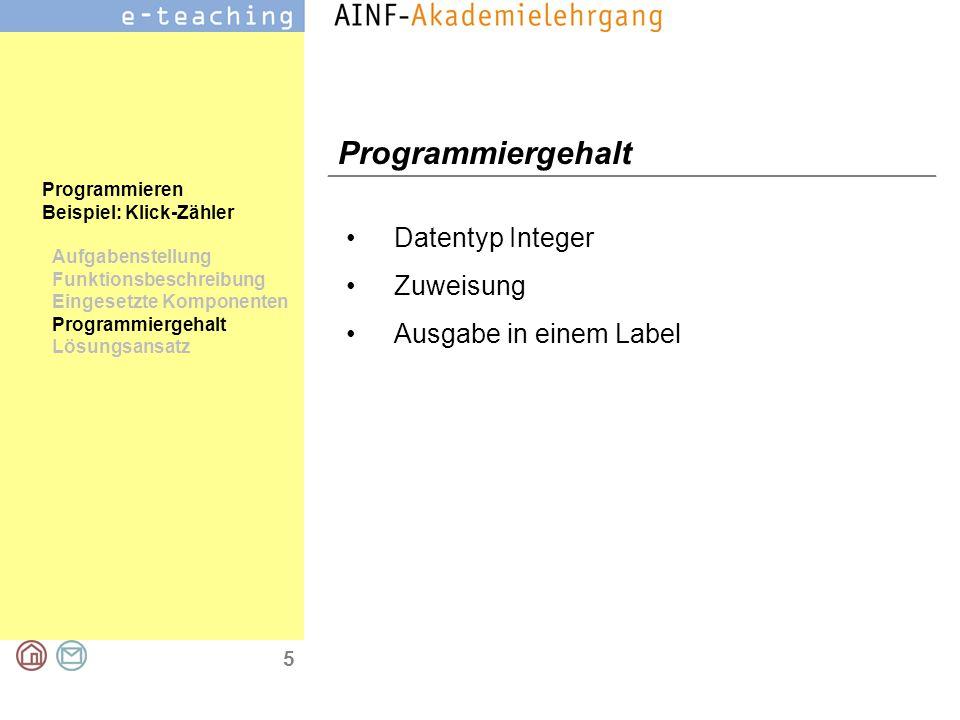 5 Programmieren Beispiel: Klick-Zähler Aufgabenstellung Funktionsbeschreibung Eingesetzte Komponenten Programmiergehalt Lösungsansatz Programmiergehalt Datentyp Integer Zuweisung Ausgabe in einem Label