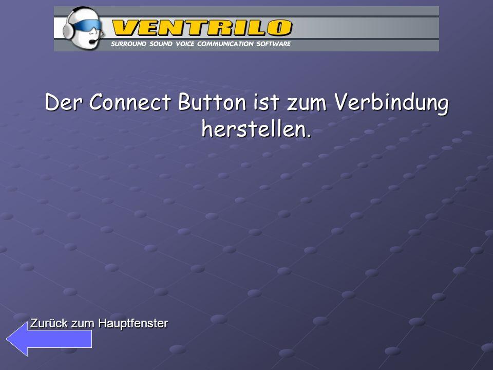 Der Connect Button ist zum Verbindung herstellen. Zurück zum Hauptfenster