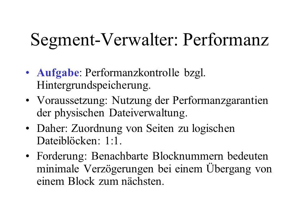 Segment-Verwalter: Performanz Aufgabe: Performanzkontrolle bzgl. Hintergrundspeicherung. Voraussetzung: Nutzung der Performanzgarantien der physischen