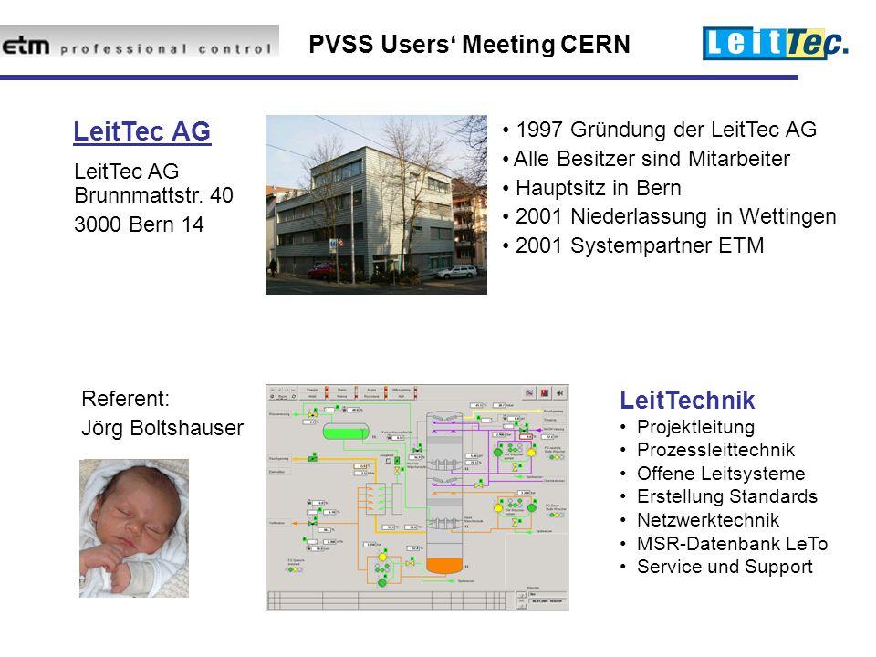 PVSS Users' Meeting CERN 1997 Gründung der LeitTec AG Alle Besitzer sind Mitarbeiter Hauptsitz in Bern 2001 Niederlassung in Wettingen 2001 Systempartner ETM LeitTec AG LeitTec AG Brunnmattstr.