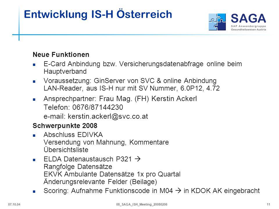 07.10.0408_SAGA_ISH_Meeting_2008020611 Neue Funktionen E-Card Anbindung bzw. Versicherungsdatenabfrage online beim Hauptverband Voraussetzung: GinServ