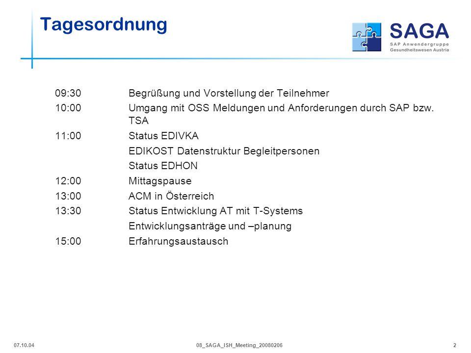 07.10.0408_SAGA_ISH_Meeting_200802062 Tagesordnung 09:30Begrüßung und Vorstellung der Teilnehmer 10:00Umgang mit OSS Meldungen und Anforderungen durch