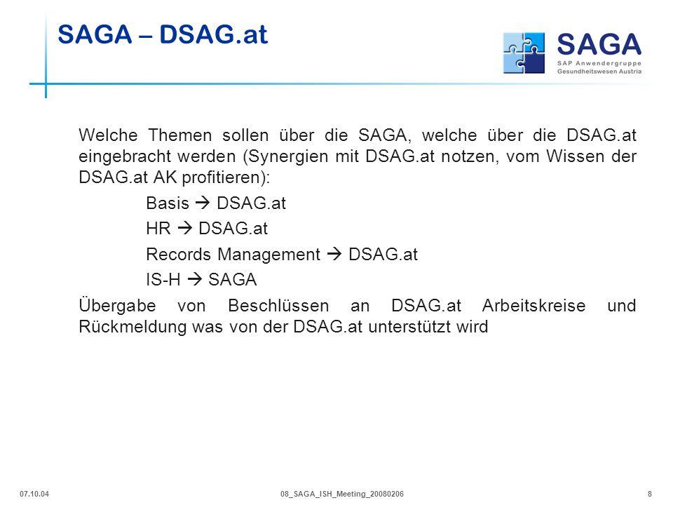 07.10.0408_SAGA_ISH_Meeting_200802068 Welche Themen sollen über die SAGA, welche über die DSAG.at eingebracht werden (Synergien mit DSAG.at notzen, vo