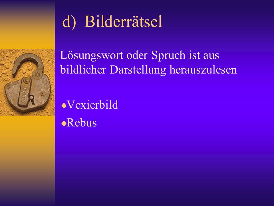 d) Bilderrätsel Lösungswort oder Spruch ist aus bildlicher Darstellung herauszulesen  Vexierbild  Rebus