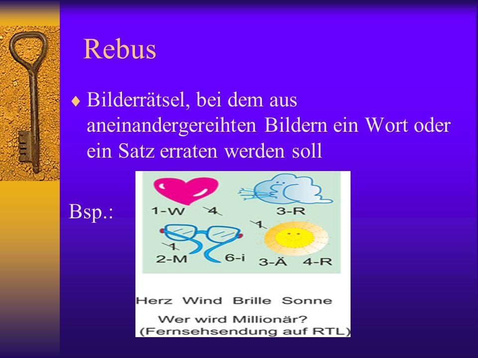 Rebus  Bilderrätsel, bei dem aus aneinandergereihten Bildern ein Wort oder ein Satz erraten werden soll Bsp.: