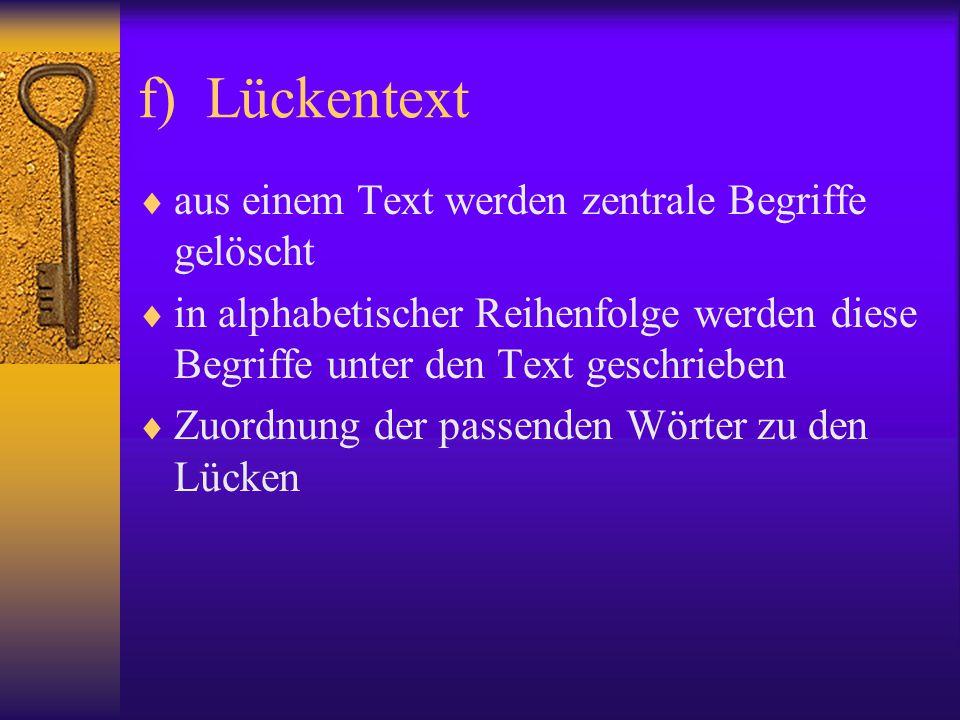 f) Lückentext  aus einem Text werden zentrale Begriffe gelöscht  in alphabetischer Reihenfolge werden diese Begriffe unter den Text geschrieben  Zu