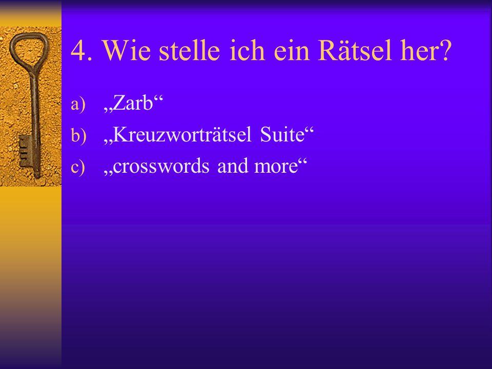 """4. Wie stelle ich ein Rätsel her? a) """"Zarb"""" b) """"Kreuzworträtsel Suite"""" c) """"crosswords and more"""""""
