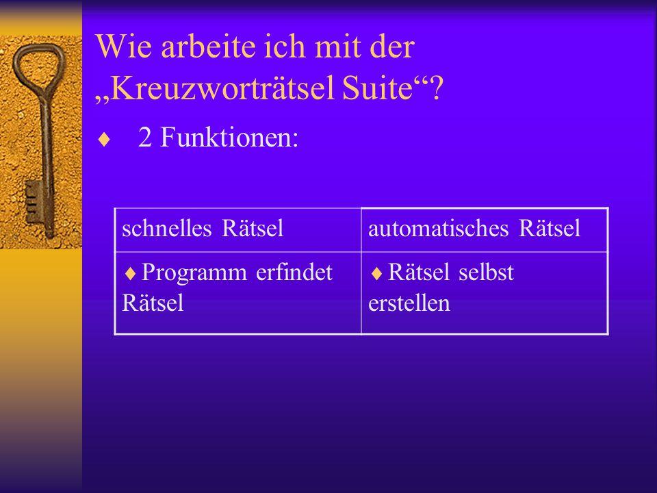 """Wie arbeite ich mit der """"Kreuzworträtsel Suite""""?  2 Funktionen: schnelles Rätselautomatisches Rätsel  Programm erfindet Rätsel  Rätsel selbst erste"""