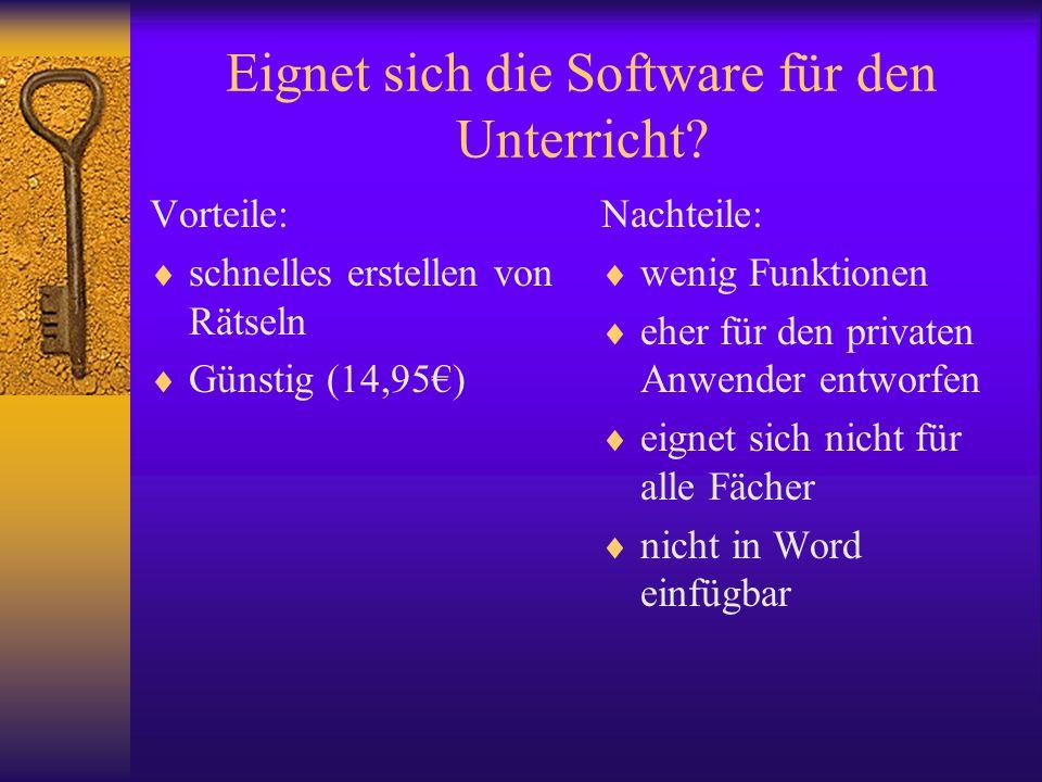 Eignet sich die Software für den Unterricht? Vorteile:  schnelles erstellen von Rätseln  Günstig (14,95€) Nachteile:  wenig Funktionen  eher für d