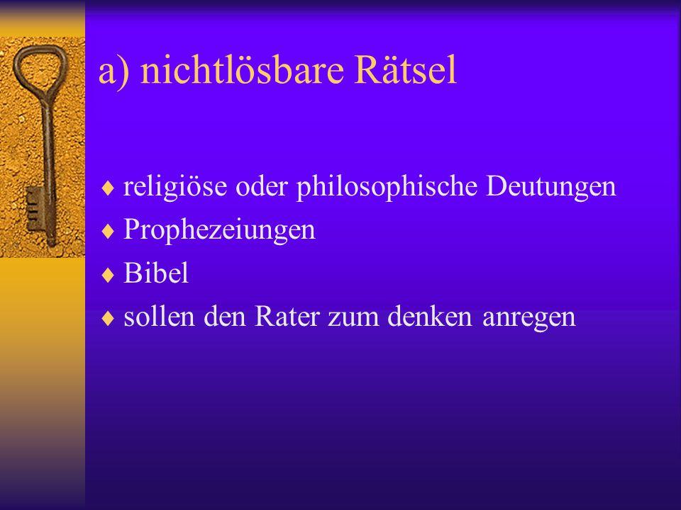 a) nichtlösbare Rätsel  religiöse oder philosophische Deutungen  Prophezeiungen  Bibel  sollen den Rater zum denken anregen