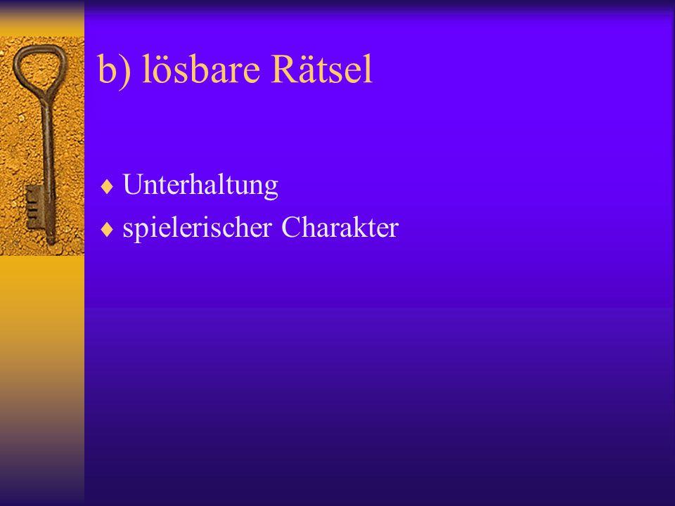 b) lösbare Rätsel  Unterhaltung  spielerischer Charakter