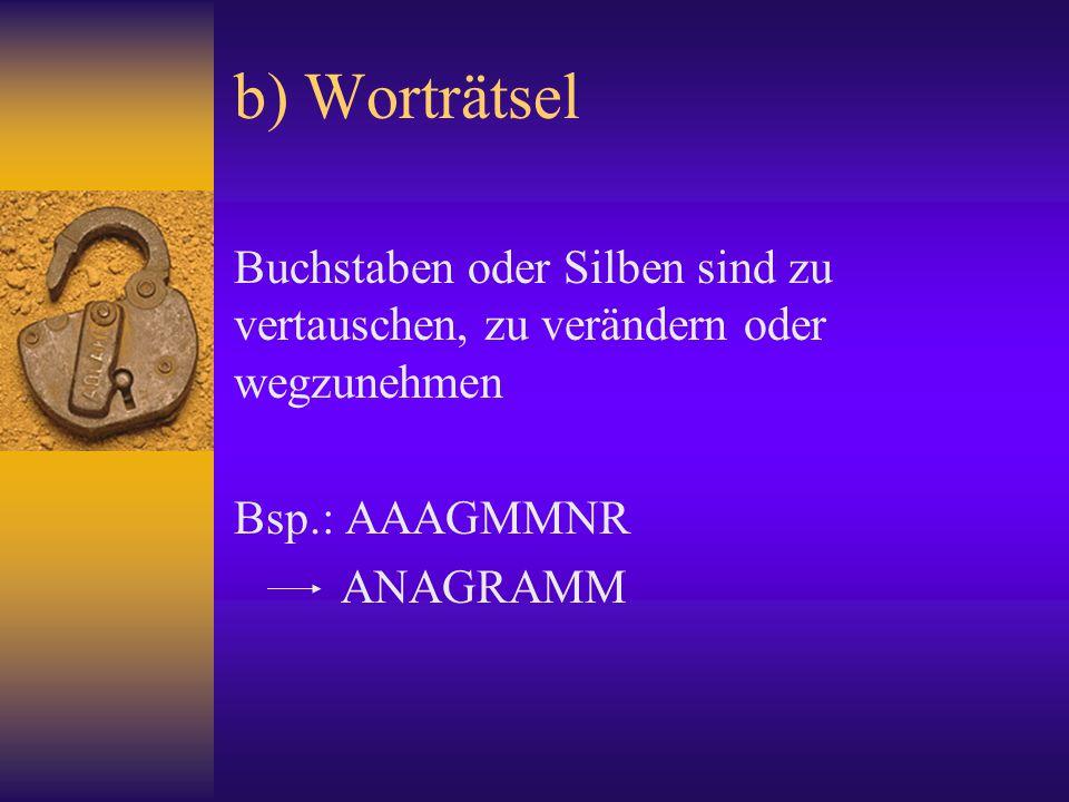 b) Worträtsel Buchstaben oder Silben sind zu vertauschen, zu verändern oder wegzunehmen Bsp.: AAAGMMNR ANAGRAMM