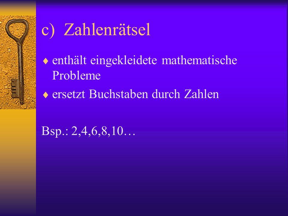 c) Zahlenrätsel  enthält eingekleidete mathematische Probleme  ersetzt Buchstaben durch Zahlen Bsp.: 2,4,6,8,10…