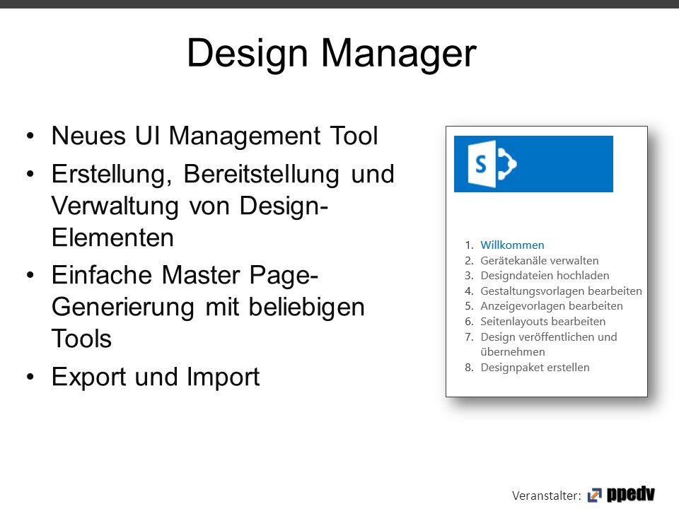 Veranstalter: Neues UI Management Tool Erstellung, Bereitstellung und Verwaltung von Design- Elementen Einfache Master Page- Generierung mit beliebige