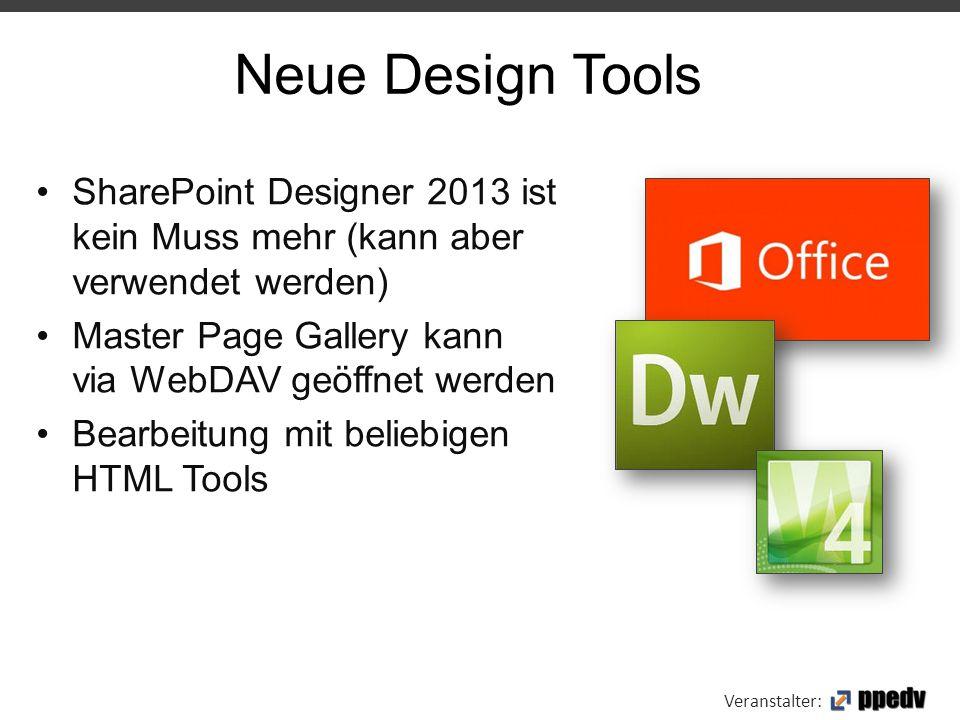 Veranstalter: SharePoint Designer 2013 ist kein Muss mehr (kann aber verwendet werden) Master Page Gallery kann via WebDAV geöffnet werden Bearbeitung
