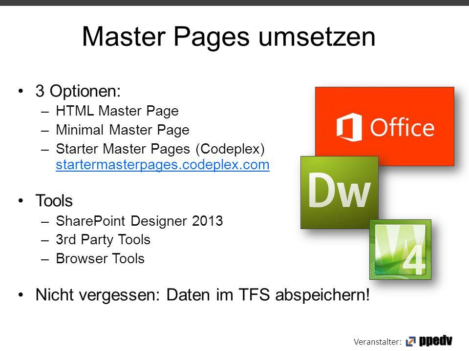 Veranstalter: 3 Optionen: –HTML Master Page –Minimal Master Page –Starter Master Pages (Codeplex) startermasterpages.codeplex.com Tools –SharePoint De