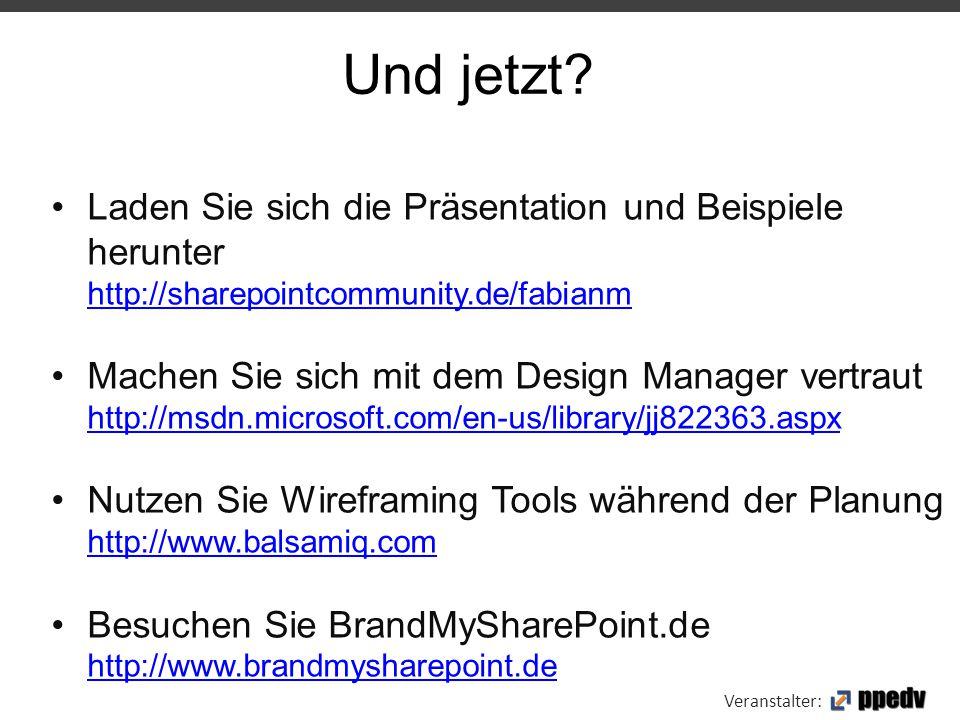 Veranstalter: Und jetzt? Laden Sie sich die Präsentation und Beispiele herunter http://sharepointcommunity.de/fabianm http://sharepointcommunity.de/fa