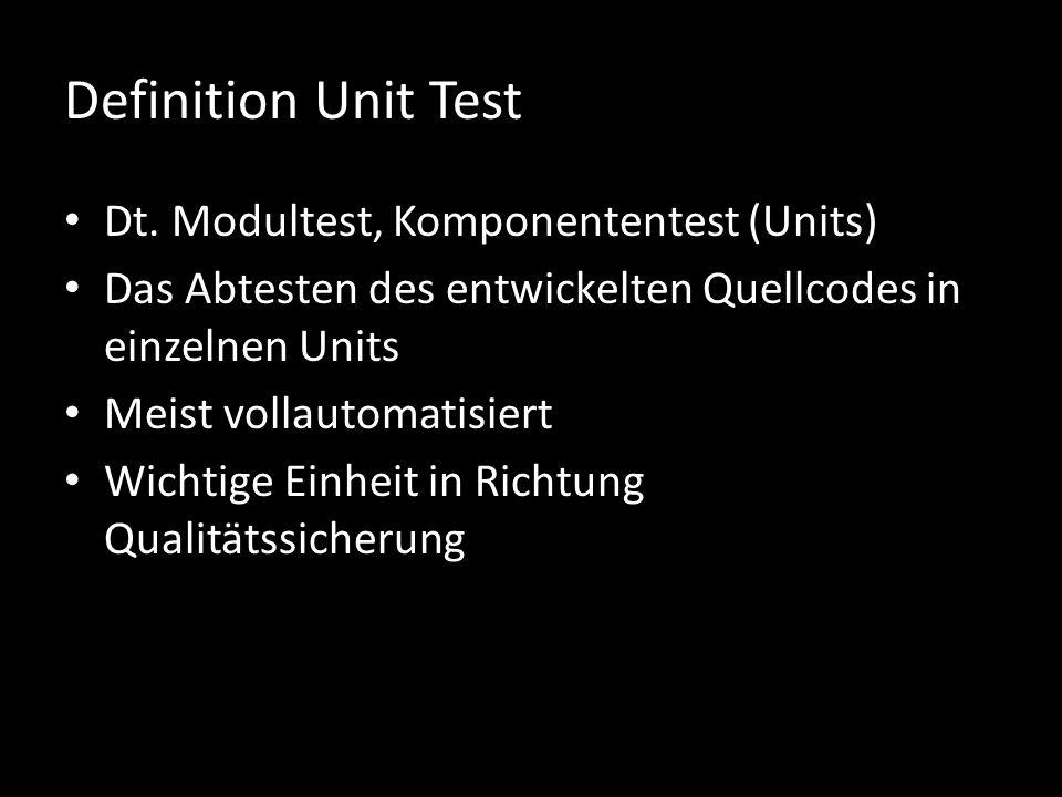 Definition Unit Test Dt. Modultest, Komponententest (Units) Das Abtesten des entwickelten Quellcodes in einzelnen Units Meist vollautomatisiert Wichti
