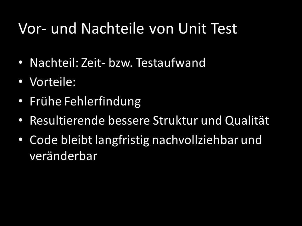 Vor- und Nachteile von Unit Test Nachteil: Zeit- bzw.