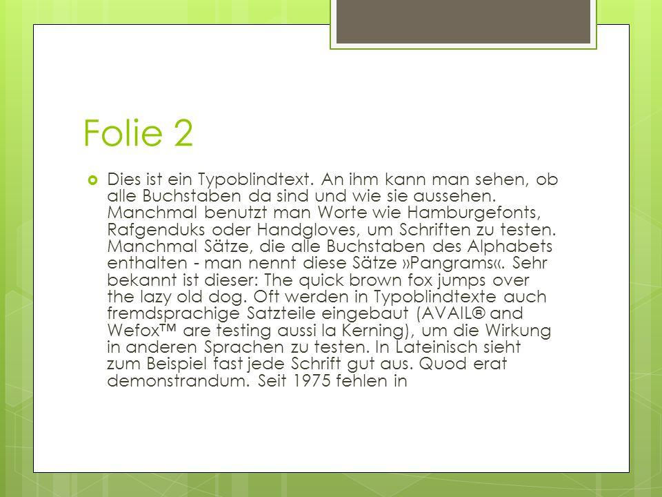 Folie 2  Dies ist ein Typoblindtext. An ihm kann man sehen, ob alle Buchstaben da sind und wie sie aussehen. Manchmal benutzt man Worte wie Hamburgef
