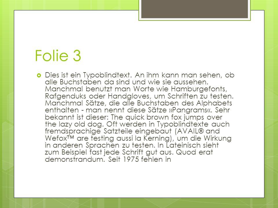 Folie 3  Dies ist ein Typoblindtext. An ihm kann man sehen, ob alle Buchstaben da sind und wie sie aussehen. Manchmal benutzt man Worte wie Hamburgef