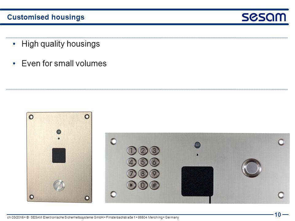 Customised housings 10 High quality housings Even for small volumes ch 03/2015 © SESAM Elektronische Sicherheitssysteme GmbH Finsterbachstraße 1 86504