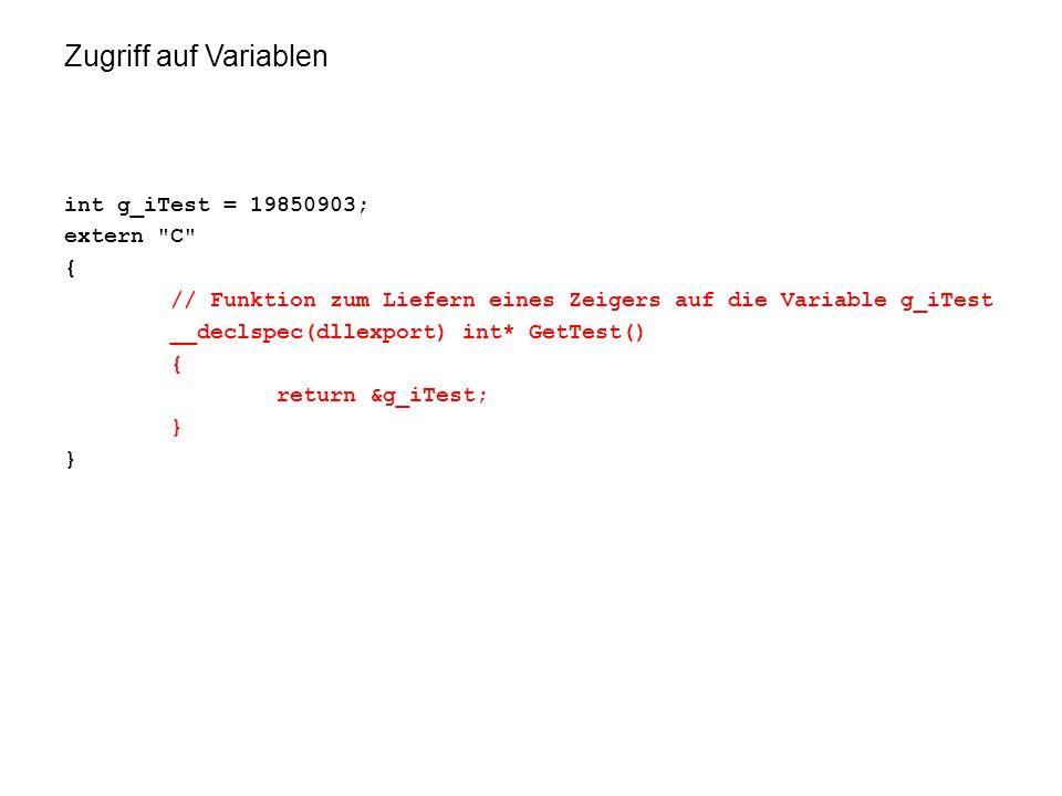 Zugriff auf Variablen int g_iTest = 19850903; extern C { // Funktion zum Liefern eines Zeigers auf die Variable g_iTest __declspec(dllexport) int* GetTest() { return &g_iTest; }