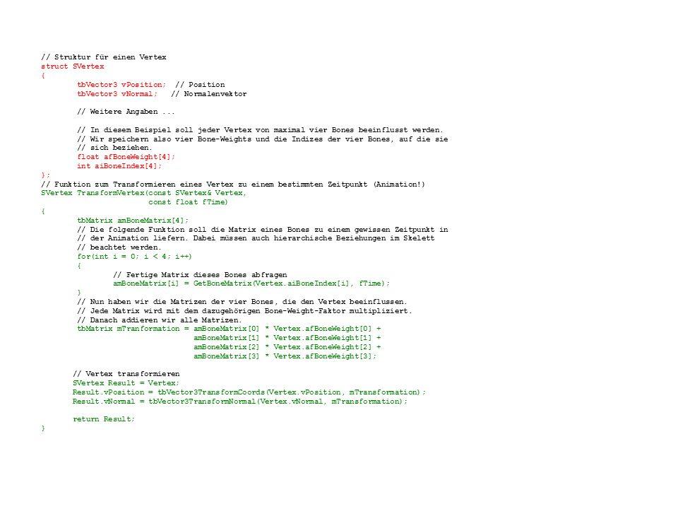 // Struktur für einen Vertex struct SVertex { tbVector3 vPosition; // Position tbVector3 vNormal; // Normalenvektor // Weitere Angaben...