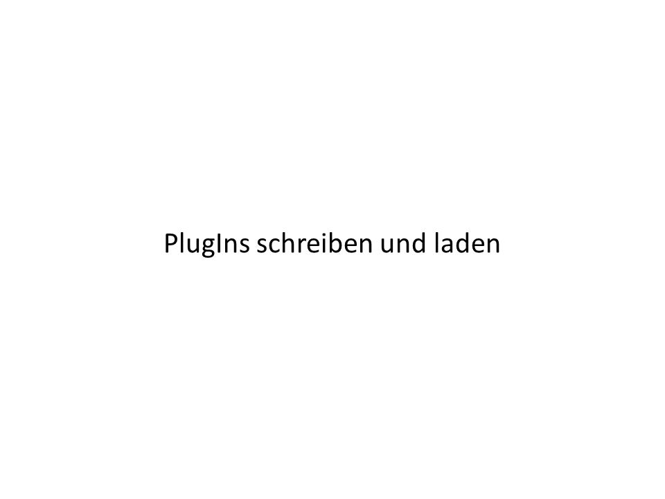 DLL-Dateien -> dynamische Bibliotheken Problem: Ein Programm, das durch PlugIns erweitert werden soll, weiß natürlich zur Kompilierzeit nichts von diesen PlugIns.