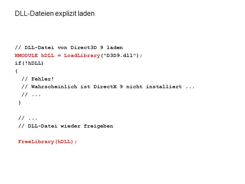 DLL-Dateien explizit laden // DLL-Datei von Direct3D 9 laden HMODULE hDLL = LoadLibrary( D3D9.dll ); if(!hDLL) { // Fehler.