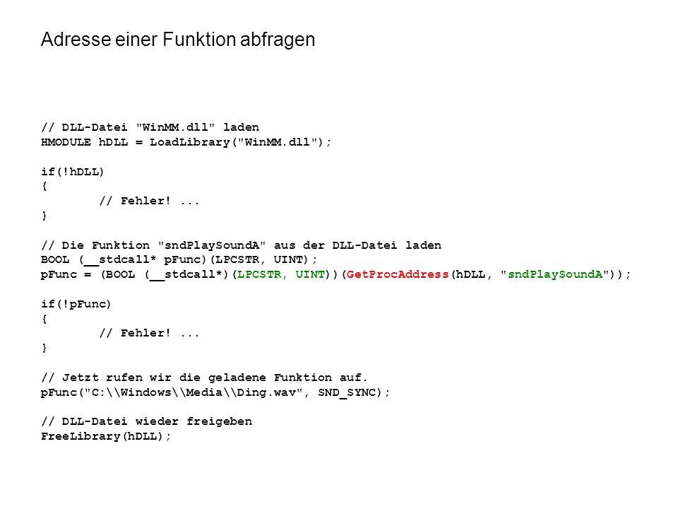 Adresse einer Funktion abfragen // DLL-Datei WinMM.dll laden HMODULE hDLL = LoadLibrary( WinMM.dll ); if(!hDLL) { // Fehler!...