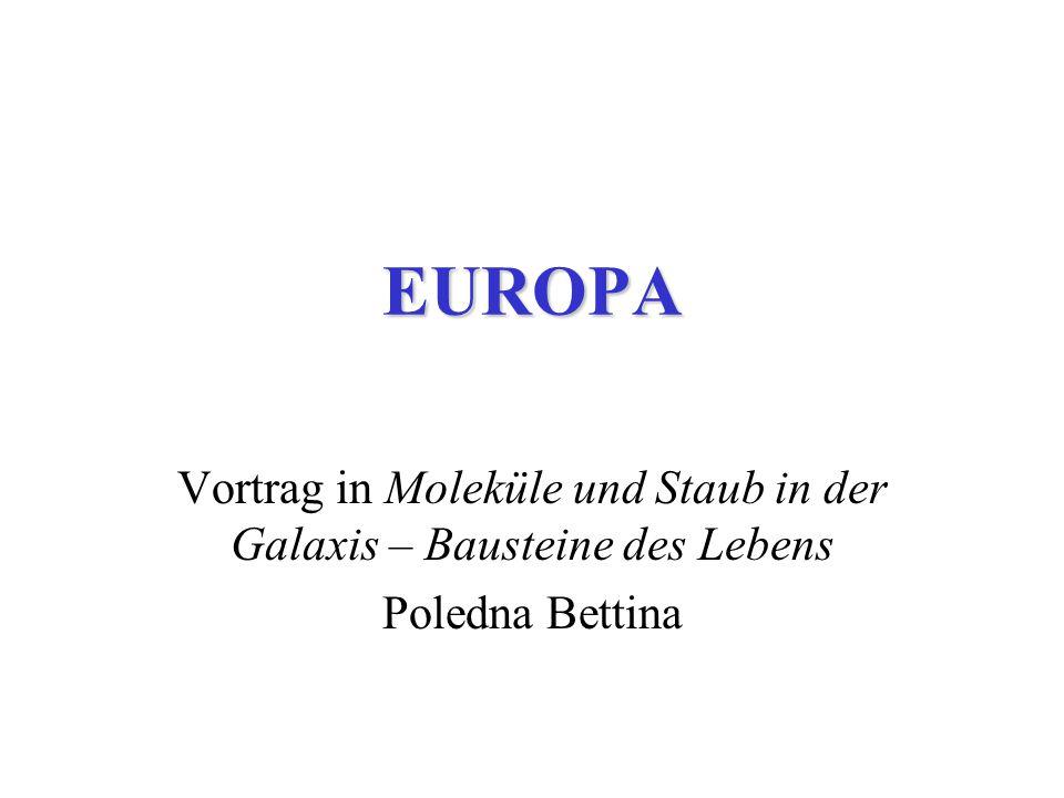 EUROPA Vortrag in Moleküle und Staub in der Galaxis – Bausteine des Lebens Poledna Bettina