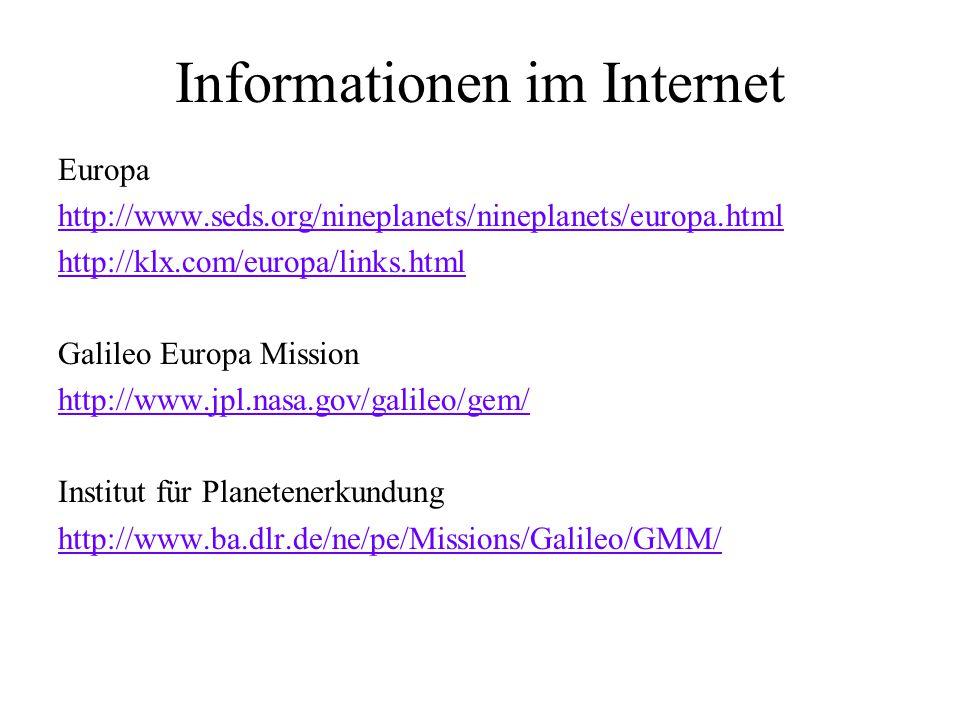 Informationen im Internet Europa http://www.seds.org/nineplanets/nineplanets/europa.html http://klx.com/europa/links.html Galileo Europa Mission http://www.jpl.nasa.gov/galileo/gem/ Institut für Planetenerkundung http://www.ba.dlr.de/ne/pe/Missions/Galileo/GMM/