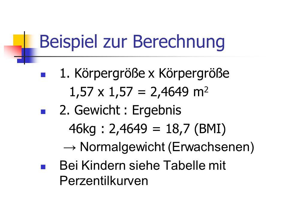 Beispiel zur Berechnung 1. Körpergröße x Körpergröße 1,57 x 1,57 = 2,4649 m 2 2. Gewicht : Ergebnis 46kg : 2,4649 = 18,7 (BMI) → Normalgewicht (Erwach