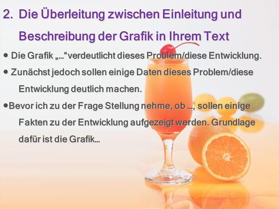 """2.Die Überleitung zwischen Einleitung und Beschreibung der Grafik in Ihrem Text ● Die Grafik """"…""""verdeutlicht dieses Problem/diese Entwicklung. ● Zunäc"""