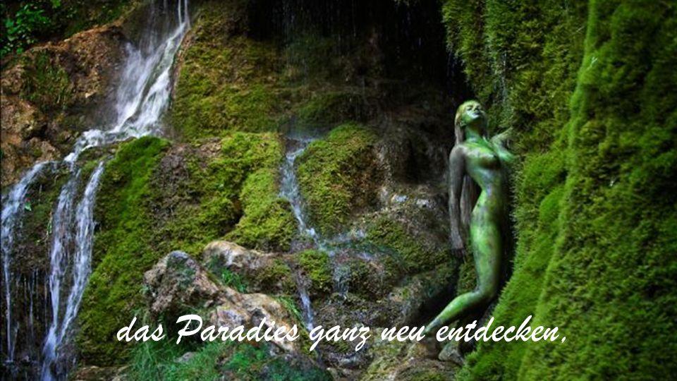 das Paradies ganz neu entdecken,