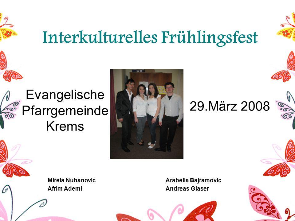 Interkulturelles Frühlingsfest Evangelische Pfarrgemeinde Krems 29.März 2008 Mirela Nuhanovic Arabella Bajramovic Afrim Ademi Andreas Glaser