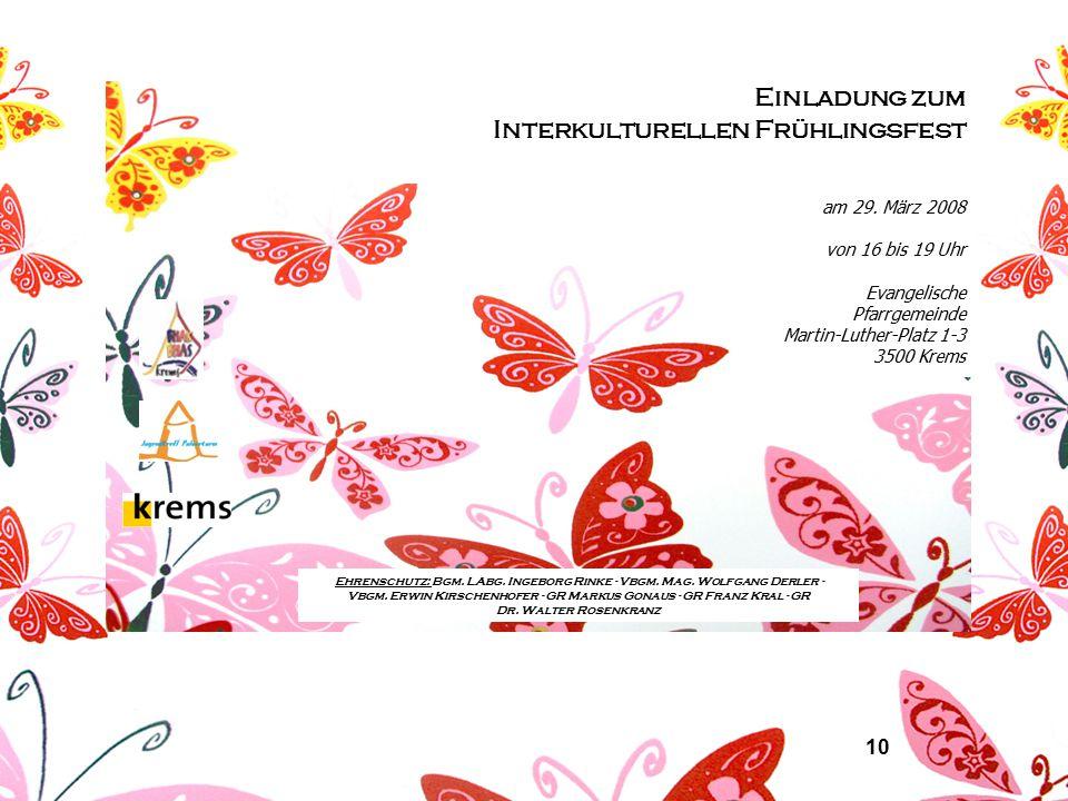 10 Einladung zum Interkulturellen Frühlingsfest am 29. März 2008 von 16 bis 19 Uhr Evangelische Pfarrgemeinde Martin-Luther-Platz 1-3 3500 Krems Ehren