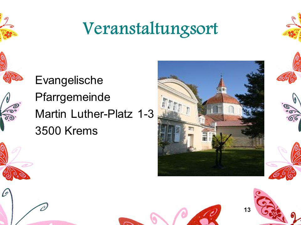 13 Veranstaltungsort Evangelische Pfarrgemeinde Martin Luther-Platz 1-3 3500 Krems