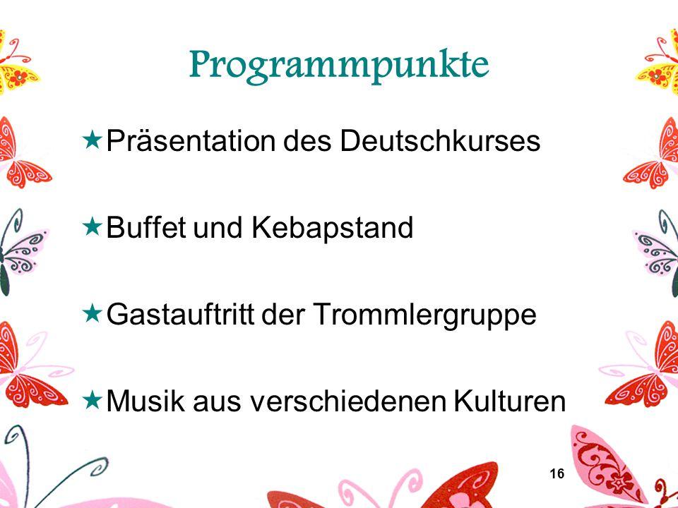 16 Programmpunkte  Präsentation des Deutschkurses  Buffet und Kebapstand  Gastauftritt der Trommlergruppe  Musik aus verschiedenen Kulturen